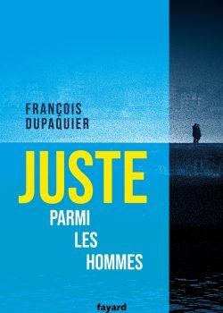 FRANÇOIS DUPAQUIER - Juste parmi les hommes - couverture